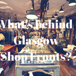 Whats behind Glasgow Shop Fronts